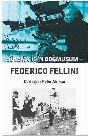 Sinema İçin Doğmuşum - Federico Fellini