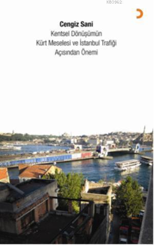 Kentsel Dönüşümün Kürt Meselesi ve İstanbul Trafiği Açısından Önemi