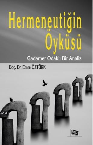 Hermeneutiğin Öyküsü; Gadamer Odaklı Bir Analiz