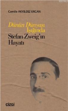 Dünün Dünyası Işığında Stefan Zweig'ın Hayatı