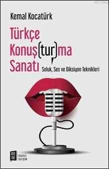 Türkçe Konuş(tur)ma Sanatı; Soluk, Ses ve Diksiyon Teknikleri