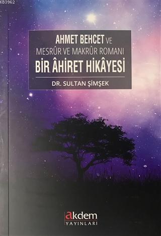Ahmet Behcet ve Mesrur ve Makrur Romanı Bir Ahiret Hikayesi