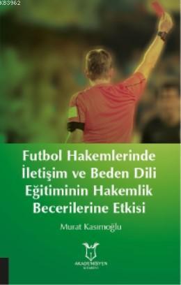 Futbol Hakemlerinde İletişim ve Beden Dili; Eğitiminin Hakemilik Becerilerine Etkisi