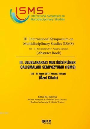 III. Uluslarası Multidisipliner Çalışmaları Sempozyumu (ISMS) Özet Kitabı