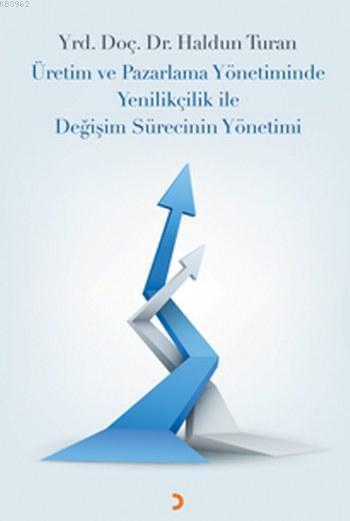 Üretim ve Pazarlama Yönetiminde Yenilikçilik ile Değişim Sürecinin Yönetimi