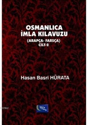 Osmanlıca İmla Kılavuzu Cilt 2; Arapça - Farsça