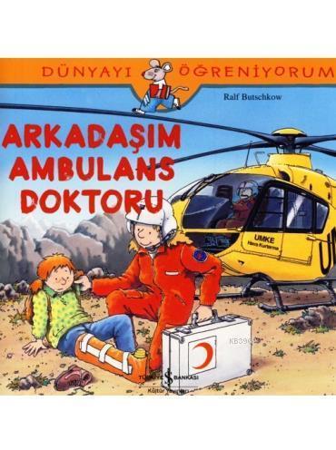 Dünyayı Öğreniyorum - Arkadaşım Ambulans Doktoru