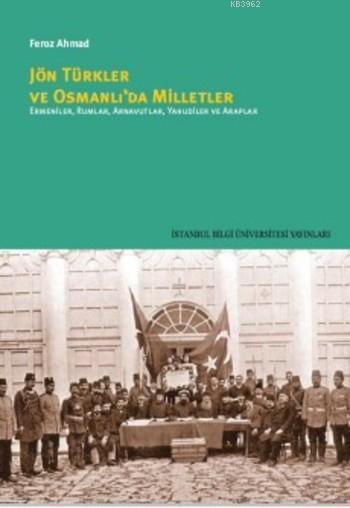 Jön Türkler ve Osmanlı'da Milletler; Ermeniler,Rumlar,Arnavutlar,Yahudiler ve Araplar
