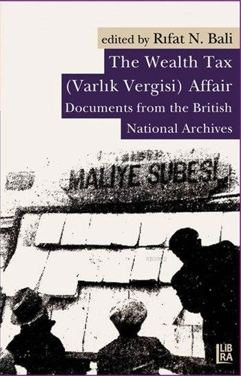 The Wealth Tax (Varlık Vergisi) Affair; Documents From the British National Archives