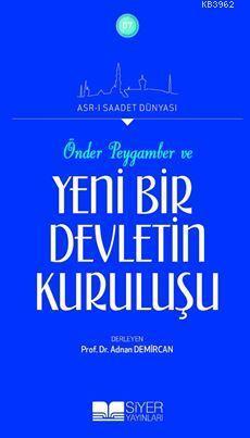 Önder Peygamber ve Yeni Bir Devletin Kuruluşu; Asr-ı Saadet Dünyası