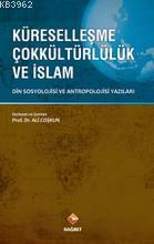Küreselleşme Çokkültürlülük ve İslam; Din Sosyolojisi ve Antropolojisi Yazıları