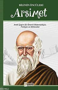 Arşimet; Antik Çağın En Önemli Matematikçisi, Fizikcisi, Mühendisi