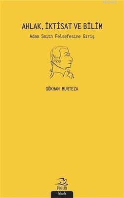Ahlak İktisat ve Bilim Adam Smith Felsefesi'ne Giriş