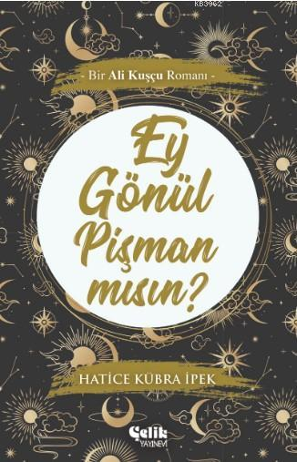 Ey Gönül Pişman mısın?; Bir Ali Kuşçu Romanı