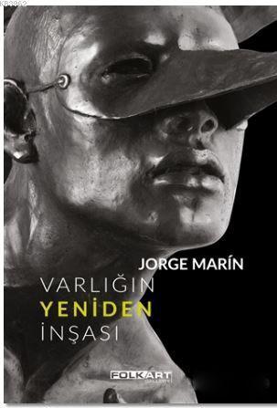 Varlığın Yeniden İnşası; Ya da Jorge Marin'in heykelleri