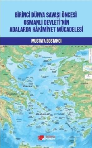 Birinci Dünya Savaşı Öncesi Osmanlı Devleti'nin Adalarda Hakimiyet Mücadelesi