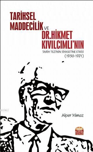 Tarihsel Maddecilik ve Dr. Hikmet Kıvılcımlı'nın Tarih Tezi'nin Siyasetine Etkisi (1950-1971)