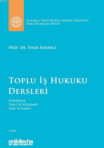 Toplu İş Hukuku Dersleri; İstanbul Üniversitesi Hukuk Fakültesi Ders Kitapları Dizisi