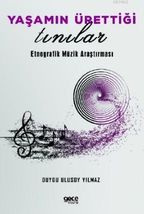 Yaşamın Ürettiği Tınılar; Etnografik Müzik Araştırması