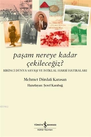 Paşam Nereye Kadar Çekileceğiz? - Birinci Dünya Savaşı ve İstiklal Harbi Hatıraları