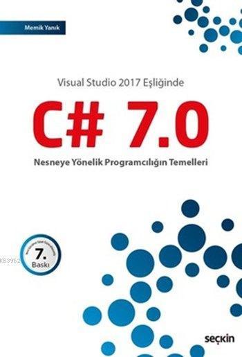 C# 7.0 Nesneye Yönelik Programcılığın Temelleri; Visual Studio 2017 Eşliğinde