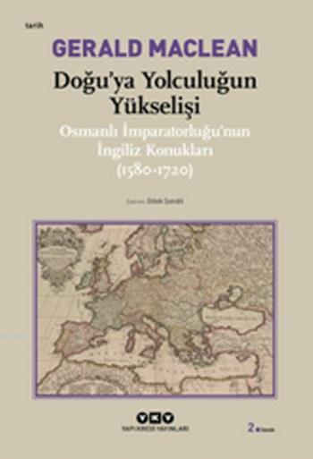 Doğu'ya Yolculuğun Yükselişi; Osmanlı İmparatorluğu'nun İngiliz Konukları ( 1580-1720)