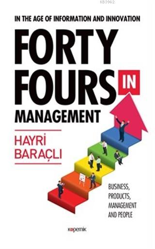 In The Age Of Information and Innovation Forty Fours In Management; Business, Products, Management and People