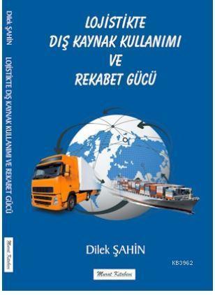 Lojistikte Dış Kaynak Kullanımı ve Rekabet Gücü