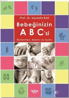 Bebeğinizin ABC'si; Beslenmesi, Bakımı ve Aşıları