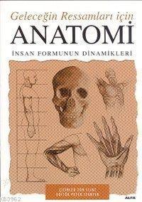 Anatomi Geleceğin Ressamları İçin; İnsan Formunun Dinamikleri