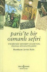 Paris'te Bir Osmanlı Sefiri; Yirmisekiz Mehmet Çelebi'nin Fransa Seyahatnamesi