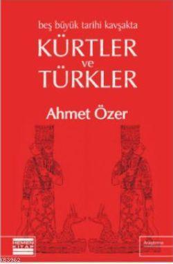Beş Büyük Tarihi Kavşakta Kürtler ve Türkler