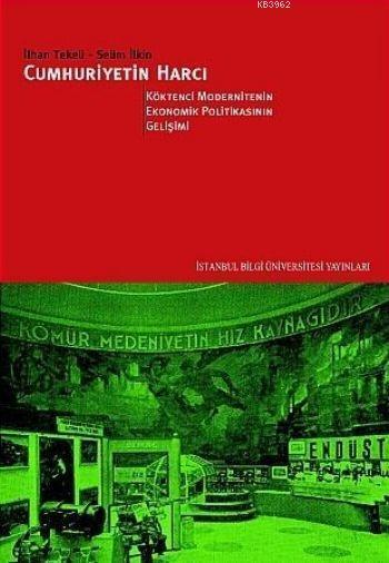 Cumhuriyetin Harcı II; Köktenci Modernitenin Ekonomik Politikasının Gelişimi
