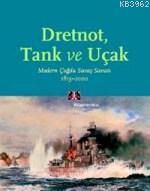 Dretnot Tank ve Uçak; Modern Çağda Savaş Sanatı 1815-2000