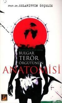 Bulgar Terör Örgütünün Anatomisi; Balkanlarda Kimlik Arayışı