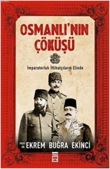 Osmanlı'nın Çöküşü; İmparatorluk İttihatçıların Elind