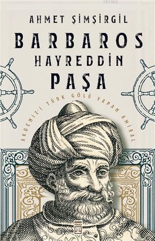 Barbaros Hayreddin Paşa; Akdeniz'i Türk Gölü Yapan Amiral