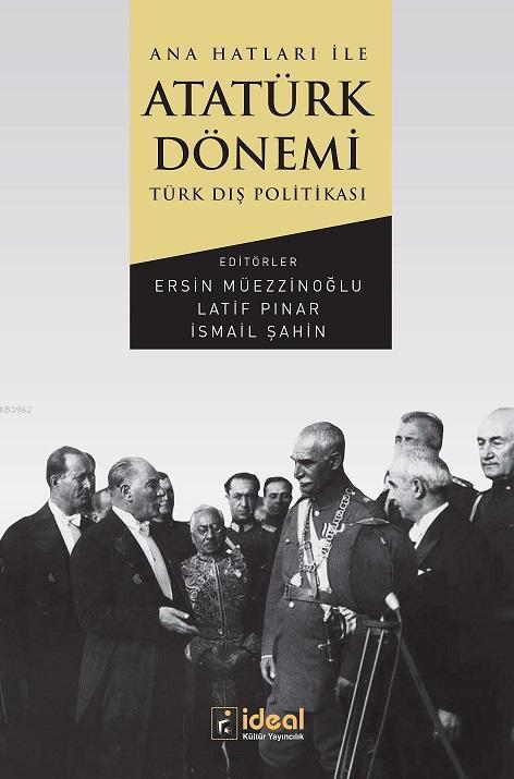 Ana Hatları İle Atatürk Dönemi Türk Dış Politikası