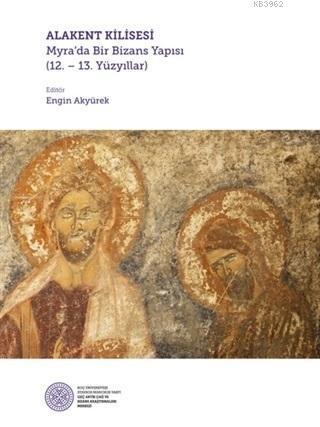 Alakent Kilisesi; Myra'da Bir Bizans Yapısı 12. - 13. Yüzyıllar