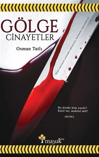 Gölge Cinayetler; Bu Kitabı Kim Yazdı? Katil Mi Maktül Mü?