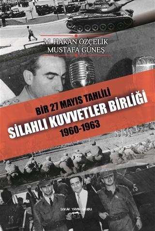 Bir 27 Mayıs Tahlili Silahlı Kuvvetler Birliği 1960 - 1963