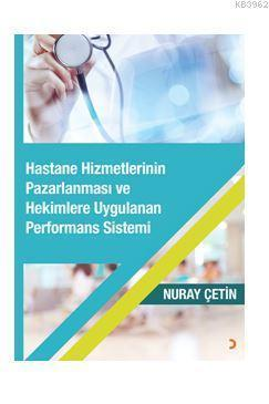 Hastane Hizmetlerinin Pazarlanması ve Hekimlere Uygulanan Performans Sistemi