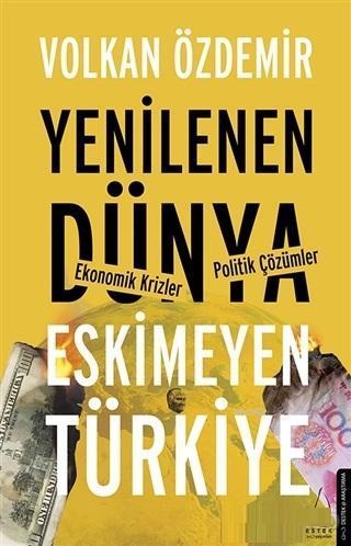 Yenilenen Dünya Eskimeyen Türkiye; Ekonomik Krizler - Politik Çözümler