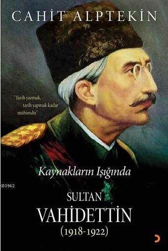 Kaynakların Işığında Sultan Vahidettin (1918-1922); Tarih Yazmak, Tarih Yapmak Kadar Mühimdir