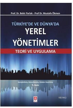 Türkiye'de ve Dünya'da Yerel Yönetimler; Teori ve Uygulama
