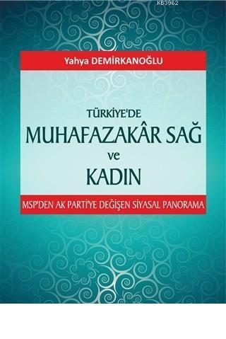 Türkiye'de Muhafazakar Sağ ve Kadın; MSP'den Ak Parti'ye Değişen Siyasal Panorama