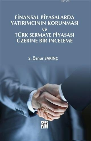 Finansal Piyasalarda Yatırımcının Korunması ve Türk Sermaye Piyasası Üzerine Bir İnceleme