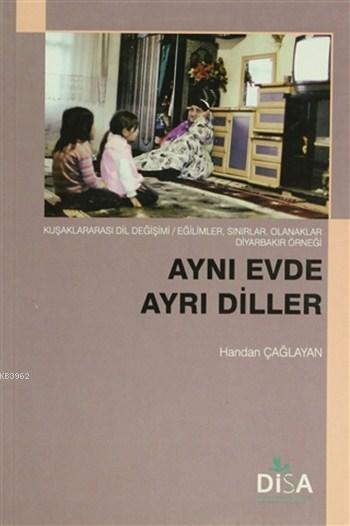 Aynı Evde Ayrı Diller; Kuşaklararası Dil Degişimi / Eğilimler, Sınırlar, Olanaklar Diyarbakır Örneği