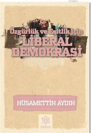 Liberal Demokrasi; Özgürlük ve Eşitlik için