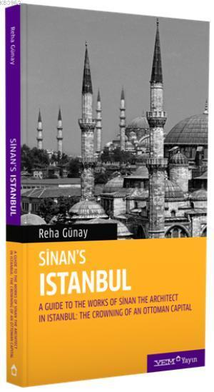 Sinan's İstanbul; A Guide to the Works of Sinan The Architect in Istanbul